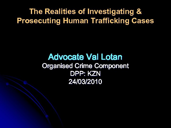 The Realities of Investigating & Prosecuting Human Trafficking Cases Advocate Val Lotan Organised Crime