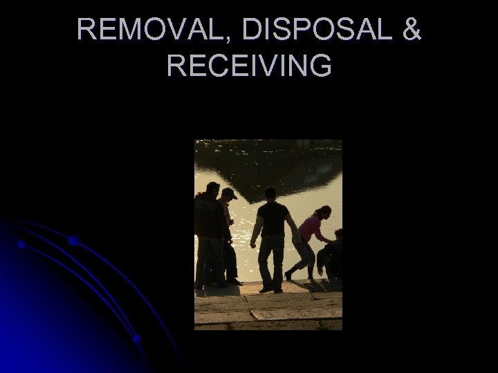 REMOVAL, DISPOSAL & RECEIVING