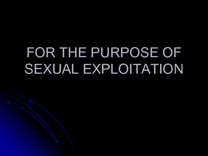 FOR THE PURPOSE OF SEXUAL EXPLOITATION