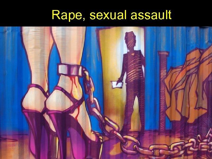 Rape, sexual assault