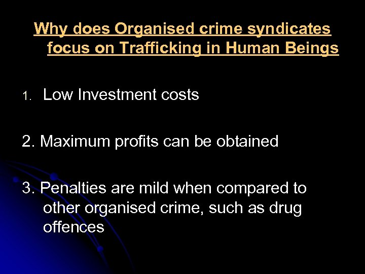 Why does Organised crime syndicates focus on Trafficking in Human Beings 1. Low Investment