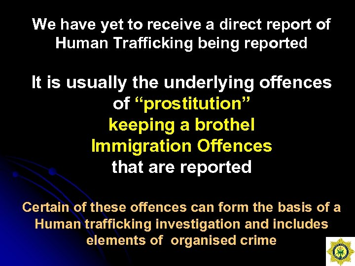 We have yet to receive a direct report of Human Trafficking being reported It