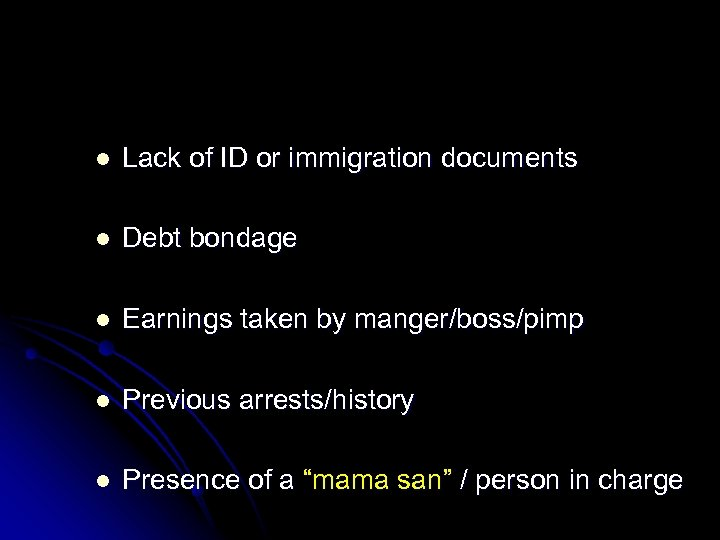 l Lack of ID or immigration documents l Debt bondage l Earnings taken by