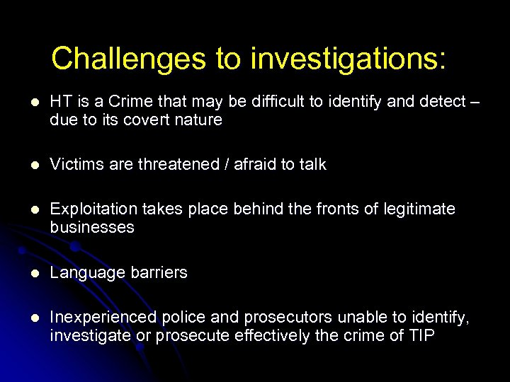 Challenges to investigations: l HT is a Crime that may be difficult to identify