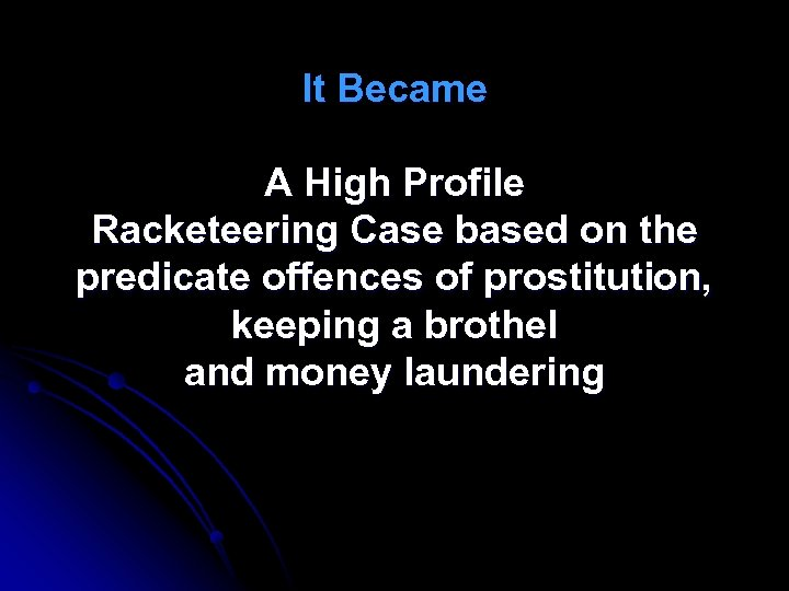 It Became A High Profile Racketeering Case based on the predicate offences of prostitution,
