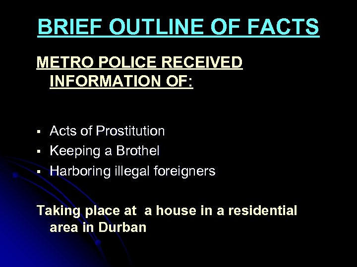 BRIEF OUTLINE OF FACTS METRO POLICE RECEIVED INFORMATION OF: Acts of Prostitution Keeping a