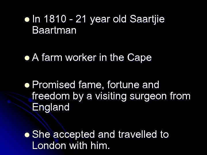 l In 1810 - 21 year old Saartjie Baartman l. A farm worker in