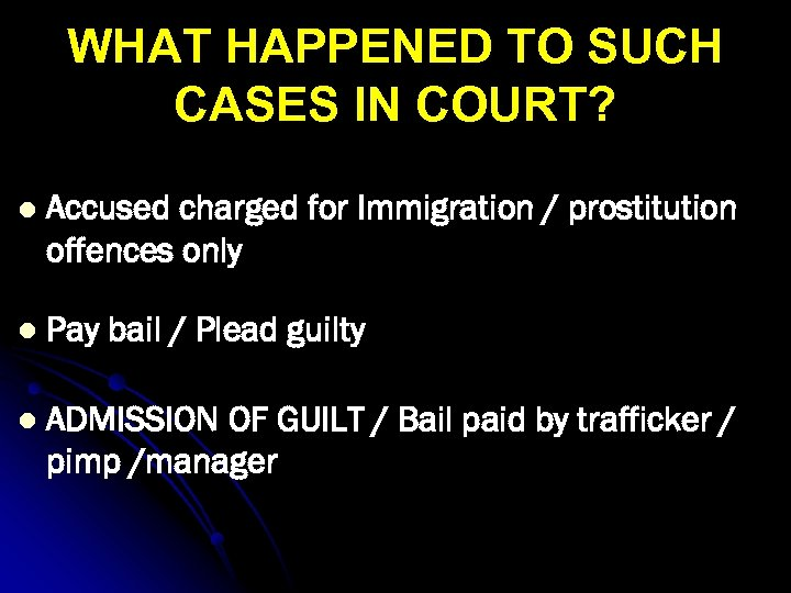 WHAT HAPPENED TO SUCH CASES IN COURT? l Accused charged for Immigration / prostitution