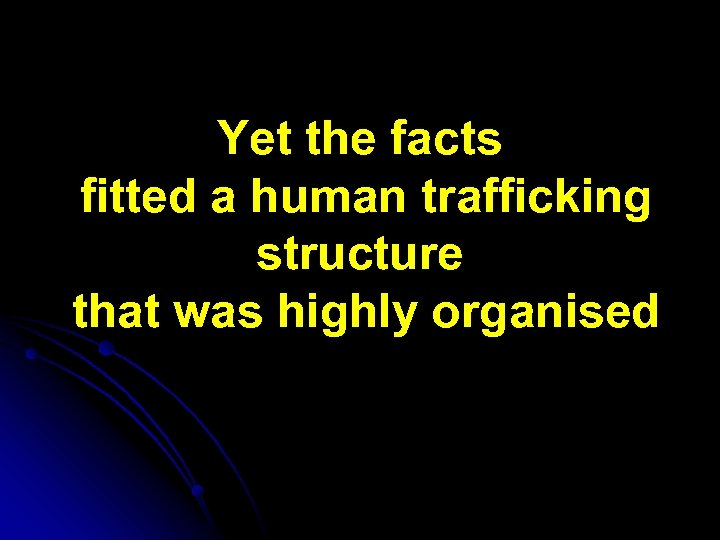 Yet the facts fitted a human trafficking structure that was highly organised