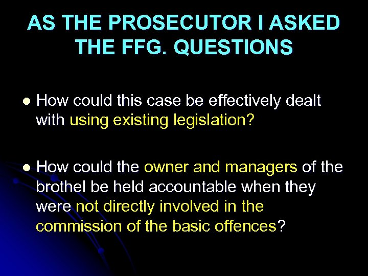 AS THE PROSECUTOR I ASKED THE FFG. QUESTIONS l How could this case be
