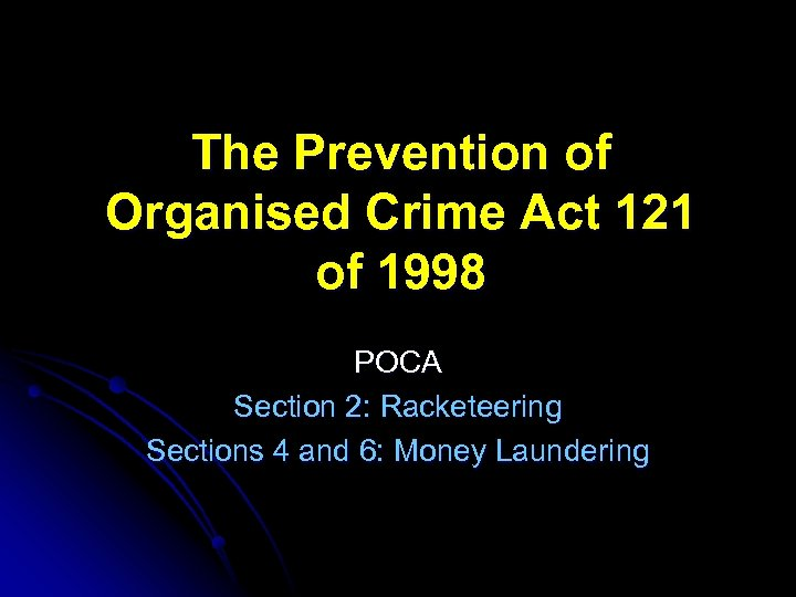 The Prevention of Organised Crime Act 121 of 1998 POCA Section 2: Racketeering Sections