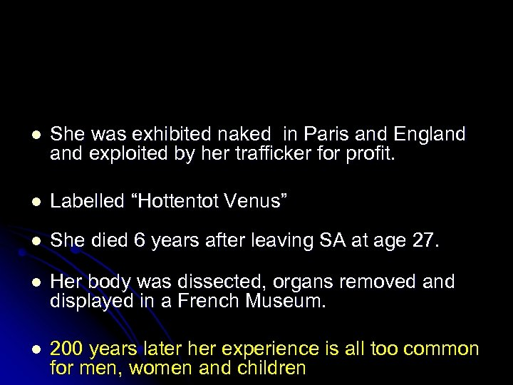 l She was exhibited naked in Paris and England exploited by her trafficker for