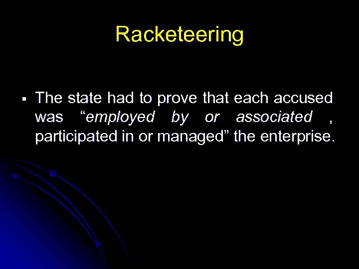 "Racketeering The state had to prove that each accused was ""employed by or associated"