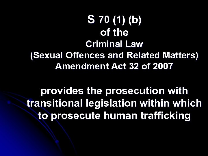 S 70 (1) (b) of the Criminal Law (Sexual Offences and Related Matters) Amendment