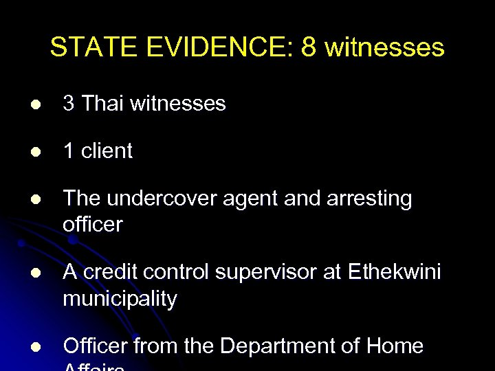 STATE EVIDENCE: 8 witnesses l 3 Thai witnesses l 1 client l The undercover