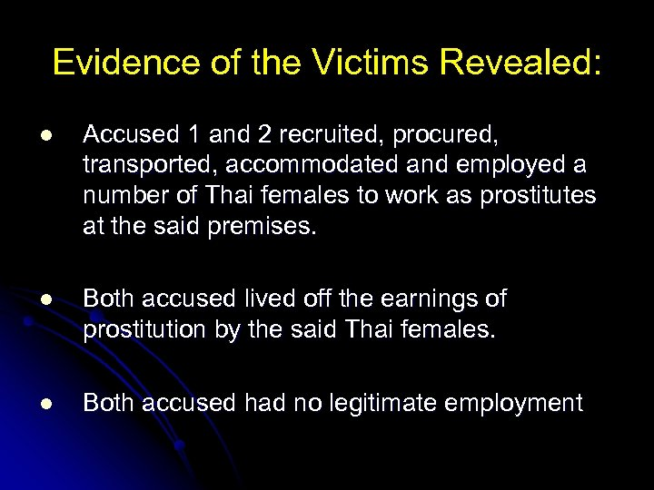 Evidence of the Victims Revealed: l Accused 1 and 2 recruited, procured, transported, accommodated