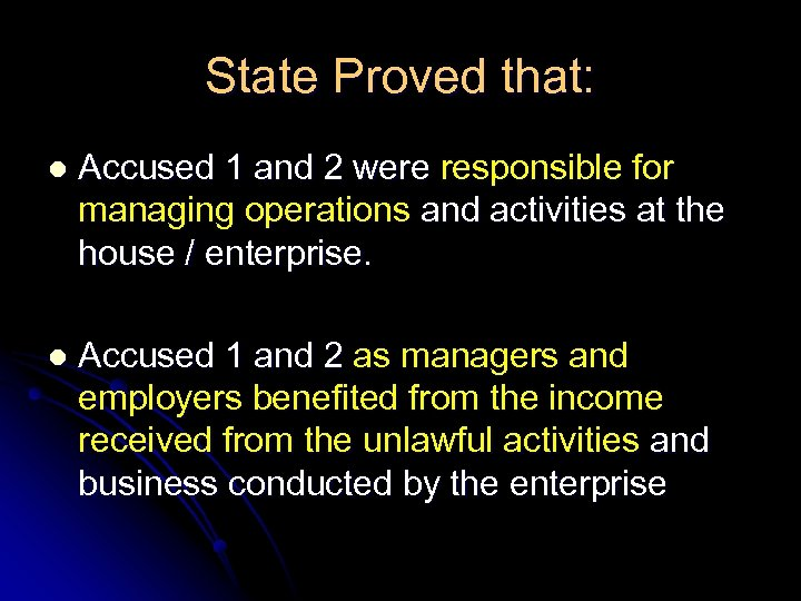 State Proved that: l Accused 1 and 2 were responsible for managing operations and
