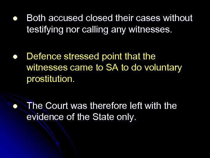 l Both accused closed their cases without testifying nor calling any witnesses. l Defence