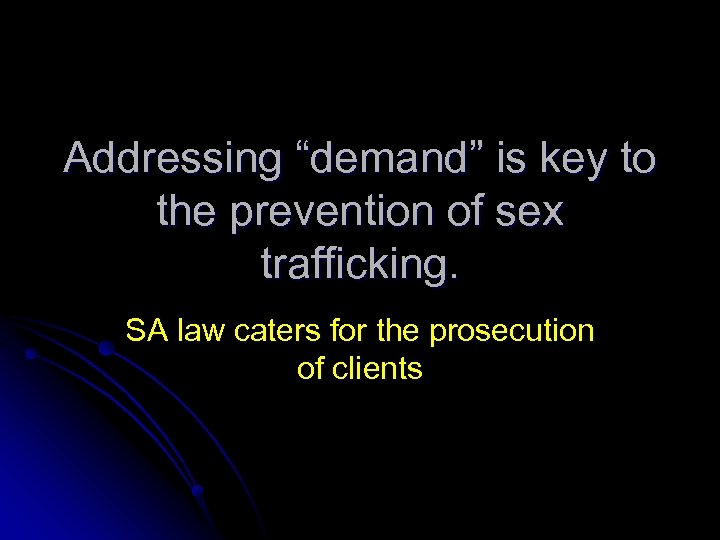 "Addressing ""demand"" is key to the prevention of sex trafficking. SA law caters for"