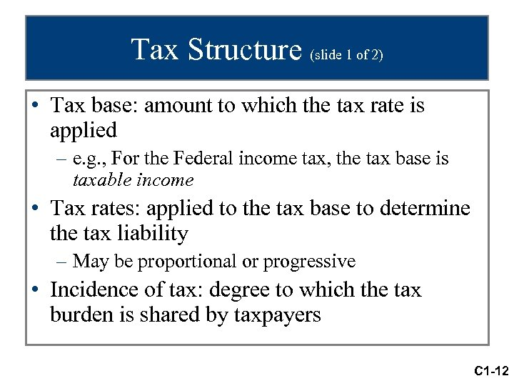 Tax Structure (slide 1 of 2) • Tax base: amount to which the tax