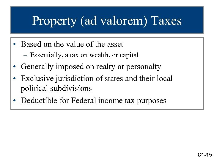Property (ad valorem) Taxes • Based on the value of the asset – Essentially,