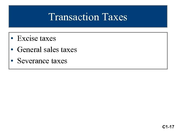 Transaction Taxes • Excise taxes • General sales taxes • Severance taxes C 1