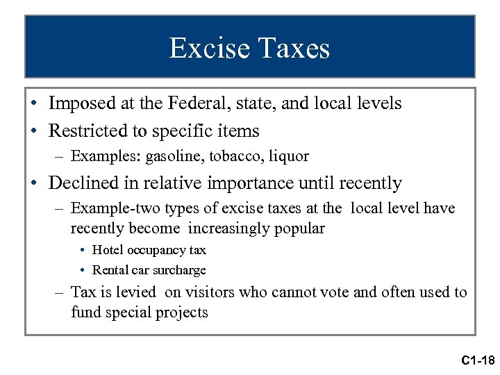 Excise Taxes • Imposed at the Federal, state, and local levels • Restricted to