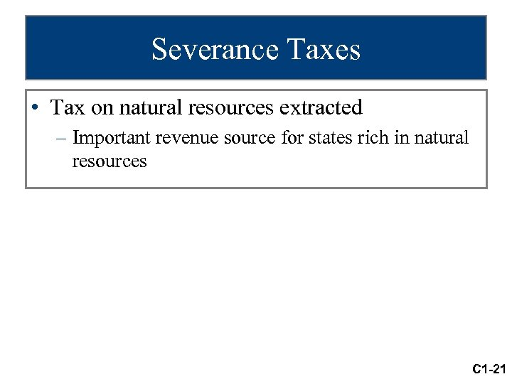 Severance Taxes • Tax on natural resources extracted – Important revenue source for states
