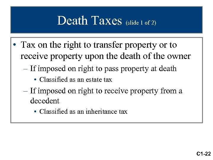 Death Taxes (slide 1 of 2) • Tax on the right to transfer property