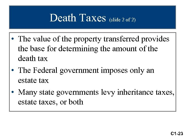Death Taxes (slide 2 of 2) • The value of the property transferred provides