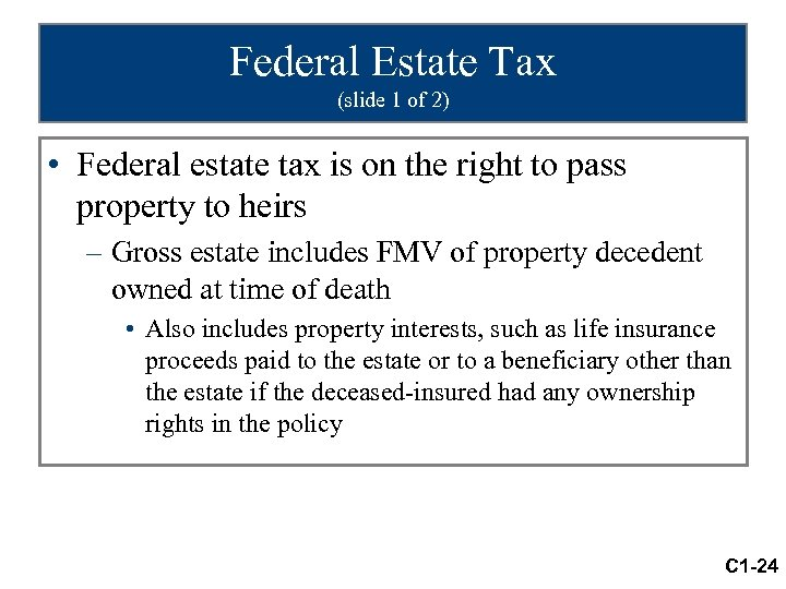 Federal Estate Tax (slide 1 of 2) • Federal estate tax is on the