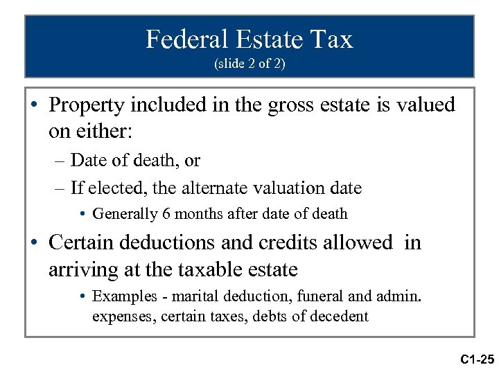 Federal Estate Tax (slide 2 of 2) • Property included in the gross estate