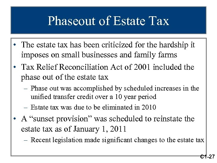Phaseout of Estate Tax • The estate tax has been criticized for the hardship