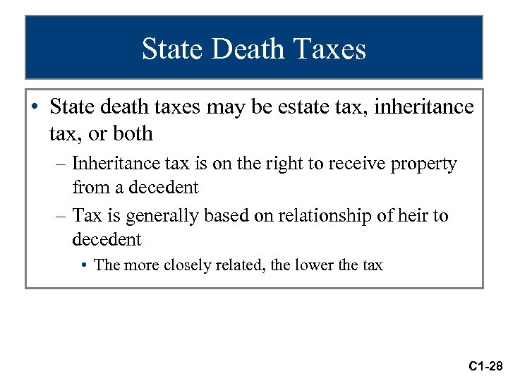 State Death Taxes • State death taxes may be estate tax, inheritance tax, or
