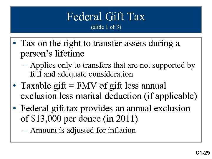 Federal Gift Tax (slide 1 of 3) • Tax on the right to transfer