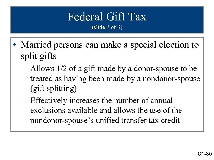 Federal Gift Tax (slide 2 of 3) • Married persons can make a special