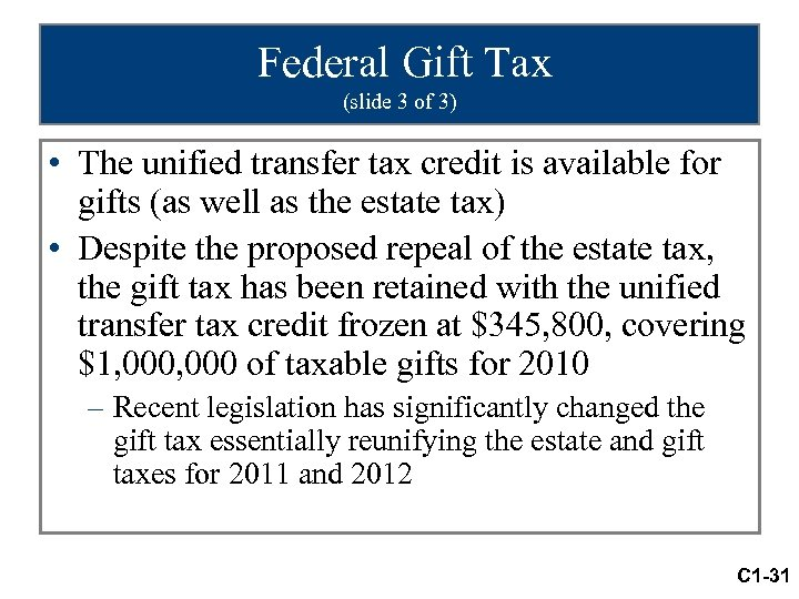 Federal Gift Tax (slide 3 of 3) • The unified transfer tax credit is