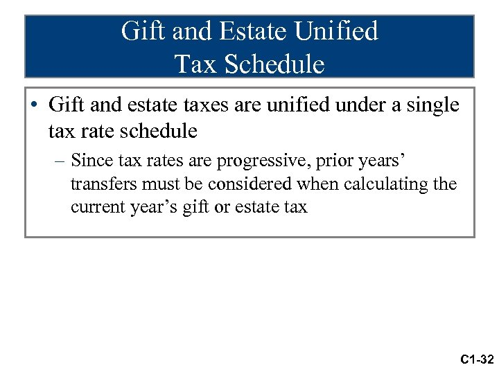 Gift and Estate Unified Tax Schedule • Gift and estate taxes are unified under