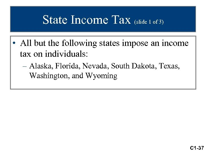 State Income Tax (slide 1 of 3) • All but the following states impose