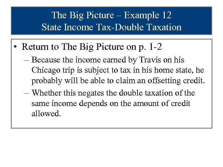 The Big Picture – Example 12 State Income Tax-Double Taxation • Return to The