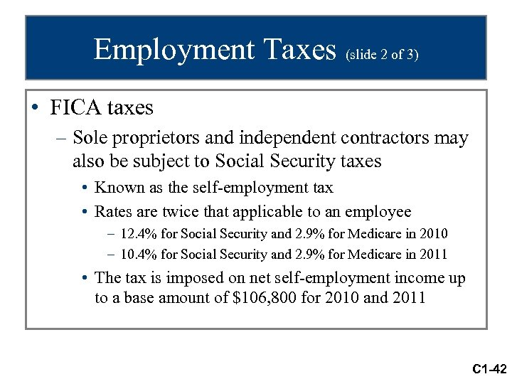Employment Taxes (slide 2 of 3) • FICA taxes – Sole proprietors and independent
