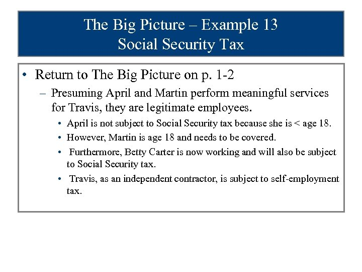 The Big Picture – Example 13 Social Security Tax • Return to The Big