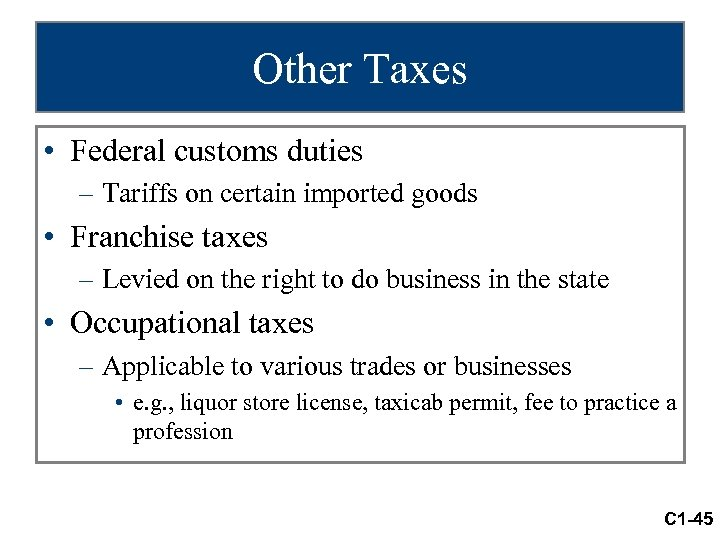 Other Taxes • Federal customs duties – Tariffs on certain imported goods • Franchise