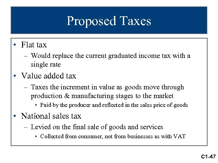 Proposed Taxes • Flat tax – Would replace the current graduated income tax with
