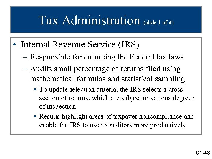 Tax Administration (slide 1 of 4) • Internal Revenue Service (IRS) – Responsible for