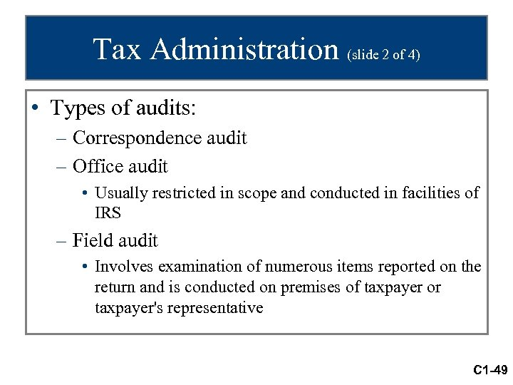 Tax Administration (slide 2 of 4) • Types of audits: – Correspondence audit –