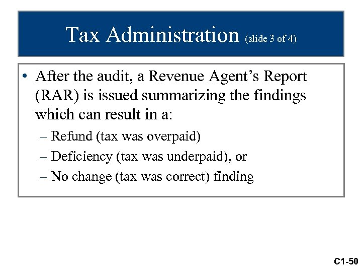 Tax Administration (slide 3 of 4) • After the audit, a Revenue Agent's Report