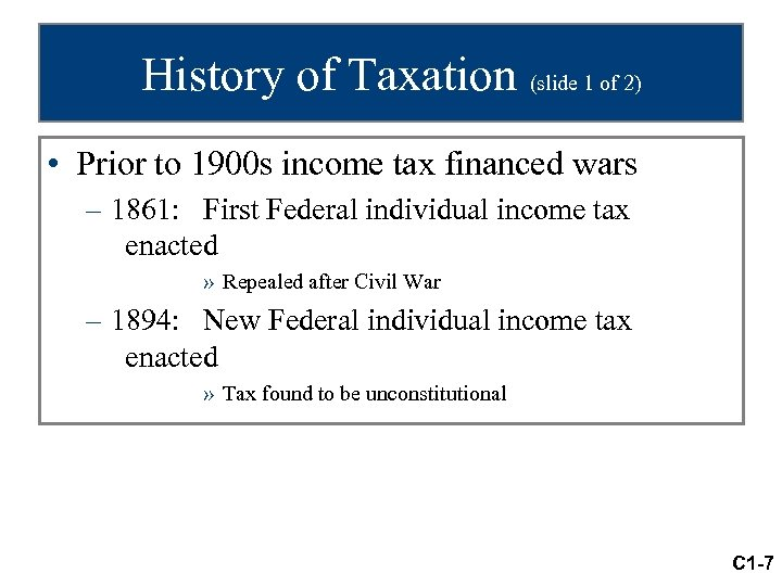 History of Taxation (slide 1 of 2) • Prior to 1900 s income tax