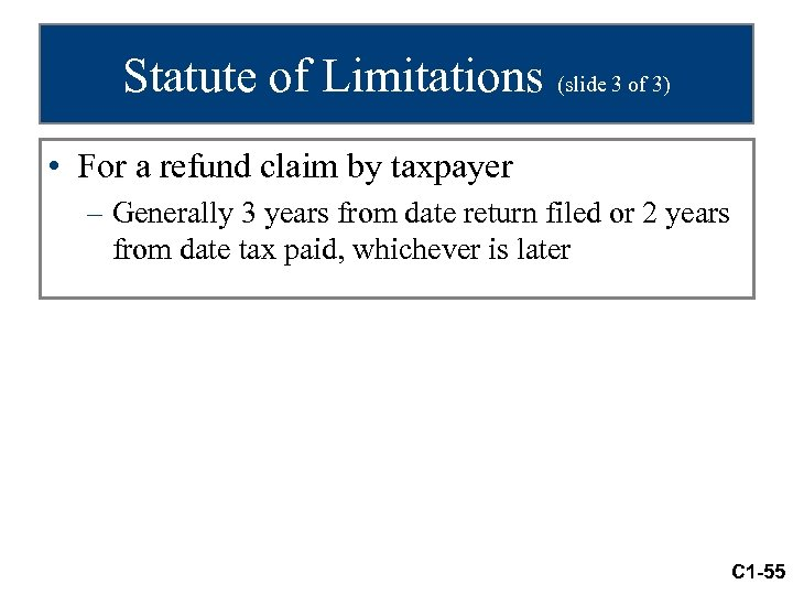 Statute of Limitations (slide 3 of 3) • For a refund claim by taxpayer