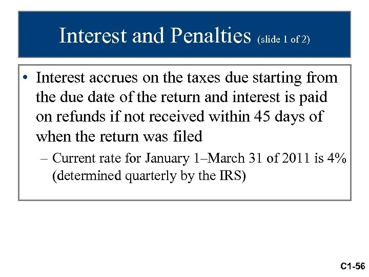 Interest and Penalties (slide 1 of 2) • Interest accrues on the taxes due